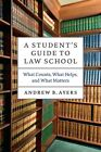 A Student's Guide to Law School: What Counts, What Helps, and What Matters by Andrew B. Ayers (Hardback, 2016)