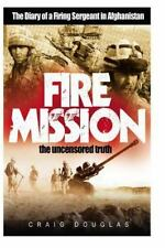 Fire Mission : The Diary of a Firing Sergeant in Afghanistan by Craig Douglas...