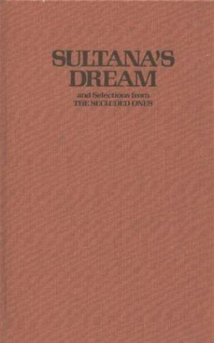 Sultana's Dream : And Selections from the Secluded Ones Rokeya Sakhawat Hossain