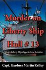 Murder on Liberty Ship Hull # 13: Life of a Liberty Ship Rigger's Extra Activities by Capt Gardner Martin Kelley (Paperback / softback, 2012)