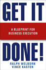 Get it Done!: A Blueprint for Business Execution by Ralph Welborn, UNISYS Corporation, Vince Kasten (Hardback, 2006)