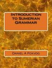 Introduction to Sumerian Grammar by Daniel a Foxvog (Paperback / softback, 2014)