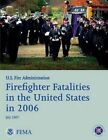 Firefighter Fatalities in the United States in 2006 by U S Fire Administration, Federal Emergency Management Agency, U S Department of Homeland Security (Paperback / softback, 2013)