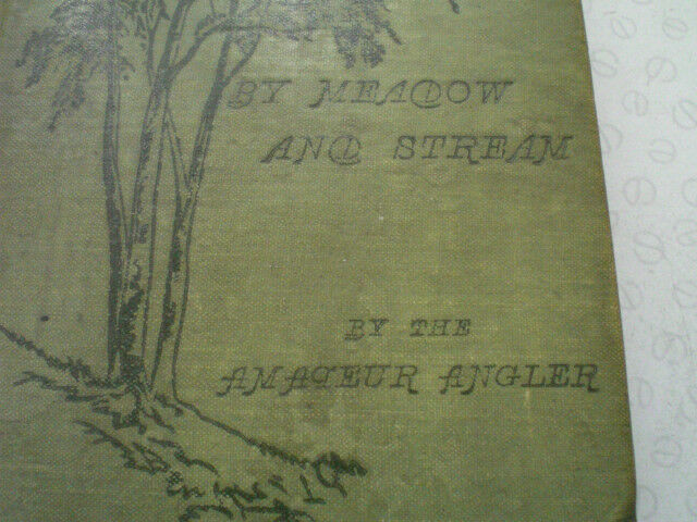 A SCARCE BY 1ST EDITION COPY OF BY SCARCE MEADOW AND STREAM BY THE AMATEUR ANGLER 1896 13ec56