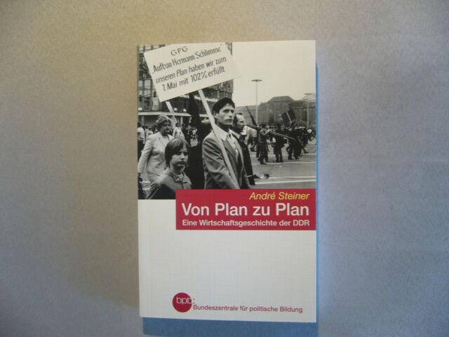 Von Plan zu Plan. Eine Wirtschaftsgeschichte der DDR  von Andre Steiner