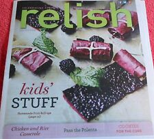 RELISH MAGAZINE AUGUST 2013 KIDS STUFF FRUIT ROLL UPS CASSEROLE POLENTA COOKIES