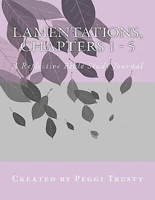 Lamentations, Chapters 1 - 5: A Reflective Bible Study Journal by Trusty, Peggi