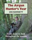 The Airgun Hunter's Year: From Dawn to Dusk Throughout the Seasons by Ian Barnett (Hardback, 2011)