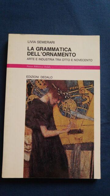 Semerari La grammatica dell'ornamento Arte e industria tra Otto e Novecento