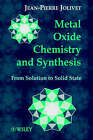 Metal Oxide Chemistry and Synthesis: From Solution to Oxide by M. Henry, Jean-Pierre Jolivet, J. Livage (Hardback, 2000)