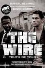 The Wire: Truth Be Told by Greg Garland, Victor Paul Alvarez, Rafael Alvarez, Michael A Fletcher, Nick Hornby (Paperback / softback, 2010)