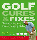 Golf Cures and Fixes: The Instant Improver for Every Single Golf Shot You'll Hit by Steve Newell (Hardback, 2007)