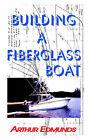 Building a Fiberglass Boat by Arthur Edmunds (Paperback, 2000)