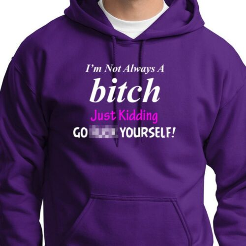 I/'m Not Always A Bitch Just Kidding Funny Rude Tee Offensive Humor Hoodie