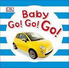 Baby Go! Go! Go! by Dorling Kindersley Publishing Staff (2015, Board Book)