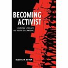 Becoming Activist: Critical Literacy and Youth Organizing by Elizabeth Bishop (Hardback, 2015)