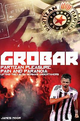 1 of 1 - Grobar: Partizan Pleasure, Pain and Paranoia: Lifting the Lid on Serbia's Undert