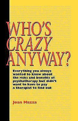 Who's Crazy Anyway: Everything You Always Wanted to Know about the Risks and ...