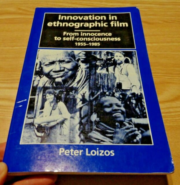 Innovation in Ethnographic Film : From Innocence to Self-Consciousness,...