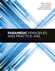 Paramedic Principles and Practice ANZ: A Clinical Reasoning Approach by Hugh J.M. Grantham, Matt Johnson, Leanne Boyd, Kathryn Eastwood (Paperback, 2015)