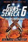 Guns of Seneca 6 Collected Saga Vol. I (Chambers 1-4) by Bernard Schaffer (Paperback / softback, 2012)
