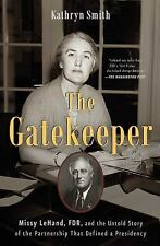The Gatekeeper : Missy Lehand, FDR, and the Untold Story of the Partnership That Defined a Presidency by Kathryn Smith (2017, Paperback)