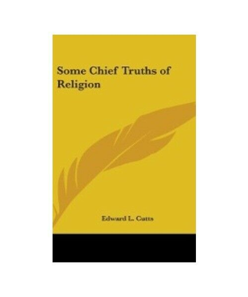"Edward L. Cutts ""Some Chief Truths Of Religion"""