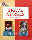 Brave Nurses: Mary Seacole and Edith Cavell: Band 10/White (Collins Big Cat) by Charlotte Guillain (Paperback, 2015)