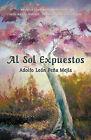 Al Sol Expuestos by Len Pea Meja Adolfo Len Pea Meja, Adolfo Leon Pena Mejia (Paperback / softback, 2010)