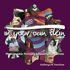 In Your Own Skin: Photographic Portraits Revealing Our Secrets by Katheryn M Trenshaw (Paperback / softback, 2014)