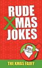 Rude Xmas Jokes by The Xmas Fairy (Paperback / softback, 2010)