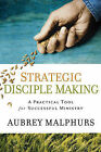 Strategic Disciple Making: A Practical Tool for Successful Ministry by Aubrey Malphurs (Paperback, 2009)