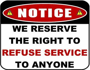 Notice-We-Reserve-the-Right-to-Refuse-Laminated-Sign-13-Variations-Avail