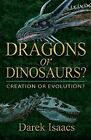 Dragons or Dinosaurs? Creation or Evolution? Isaacs Darek 088270477x