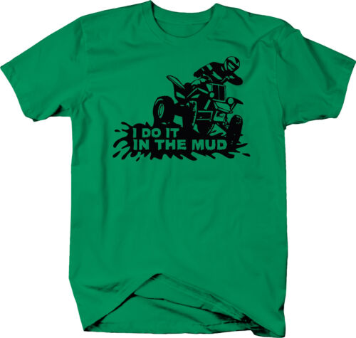 I Do it in the Mud 4x4 ATV 4 Wheeler Dirt Track  Color T-Shirt