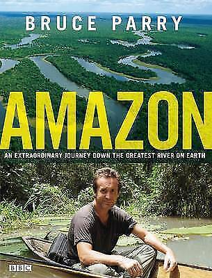 Bruce Parry, Amazon: An Extraordinary Journey Down The Greatest River On Earth,