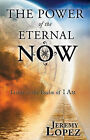 Power of the Eternal Now: Living in the Realm of I Am by Jeremy Lopez (Paperback, 2011)