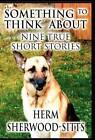 Something to Think about: Nine True Short Stories by Herm Sherwood-Sitt (Hardback, 2012)