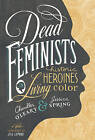 Dead Feminists: Historic Heroines in Living Color by Sasquatch Books (Hardback, 2016)