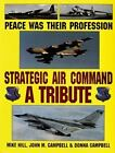 Peace Was Their Profession : Strategic Air Command: A Tribute by Donna Campbell, John M. Campbell and Mike Hill (1997, Hardcover)