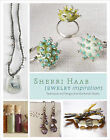 Sherri Haab Jewelry Inspirations: Techniques and Designs from the Artist's Studio by Sherri Haab (Paperback, 2010)