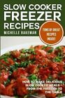 Slow Cooker Freezer Recipes: How to Make Delicious Slow Cooker Meals - From the Freezer to the Table by Michelle Bakeman (Paperback / softback, 2015)