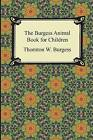 The Burgess Animal Book for Children by Thornton W Burgess (Paperback / softback, 2015)