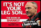 It's Not Your Leg Son: The Book of Shankly by Alex Murphy (Paperback, 2005)