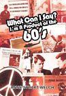 What Can I Say? I'm a Product of The 60's. by Anne Stuart Welch 9781456767211