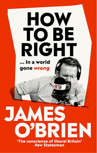 How-To-Be-Right-in-a-world-gone-wrong-Hardback-James-O-039-Brien-0753553090