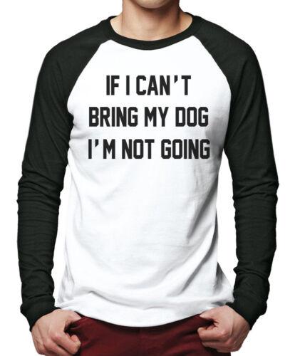 If I Can/'t Bring My Dog I/'m Not Going Pet Gift Funny Men Baseball Top