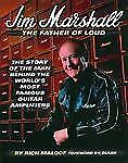 Jim Marshall : The Story of the World's Most Famous Amp Designer by Rich...