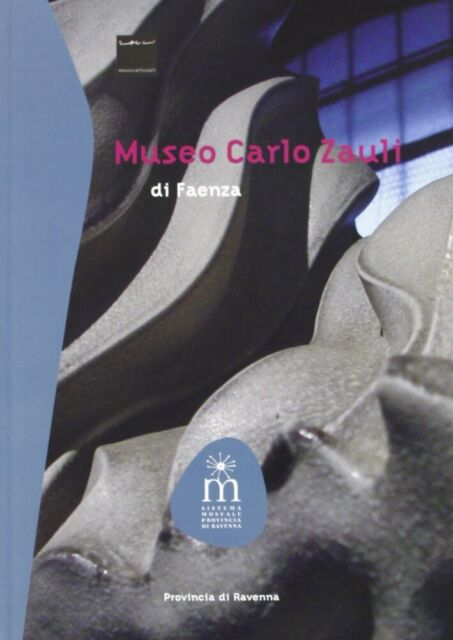 Museo Carlo Zauli di Faenza - [Angelo Longo Editore]