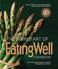 The Simple Art of EatingWell by The Editors of  EatingWell, Jessie Price (Paperback, 2014)